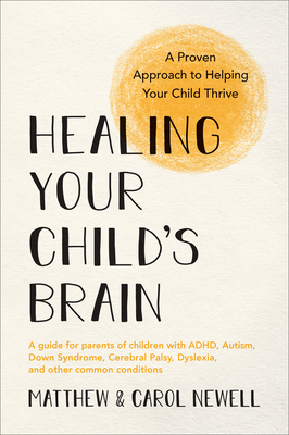 Healing Your Child's Brain: A Proven Approach to Helping Your Child Thrive Cover Image