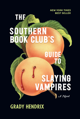 The Southern Book Club's Guide to Slaying Vampires Grady Hendrix, Quirk Books, $22.99,