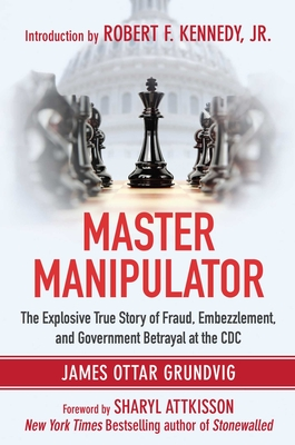 Master Manipulator: The Explosive True Story of Fraud, Embezzlement, and Government Betrayal at the CDC Cover Image