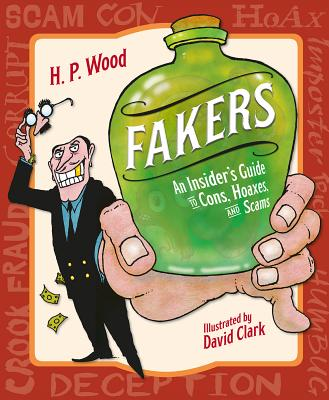 Fakers: An Insider's Guide to Cons, Hoaxes, and Scams by H.P. Wood