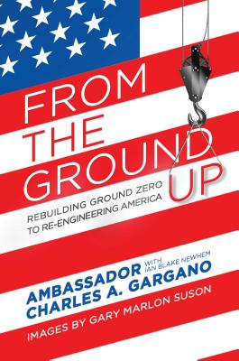 From the Ground Up: Rebuilding Ground Zero to Re-engineering America Cover Image