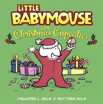 Little Baby Mouse and the Christmas Cupcakes by Jennifer L. Holm