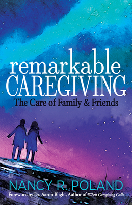 Remarkable Caregiving: The Care of Family and Friends Cover Image