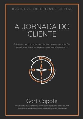 A Jornada do Cliente: Guia essencial para entender clientes, desenvolver soluções, projetar experiências, repensar processos e prosperar Cover Image