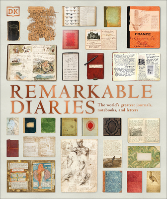 Remarkable Diaries: The World's Greatest Diaries, Journals, Notebooks, & Letters Cover Image