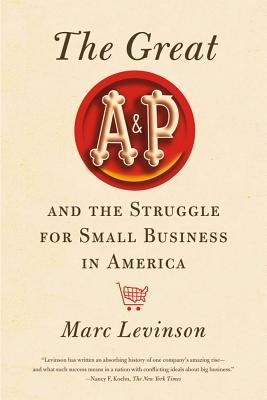 The Great A&P and the Struggle for Small Business in America Cover Image