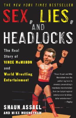 Sex, Lies, and Headlocks: The Real Story of Vince McMahon and World Wrestling Entertainment Cover Image