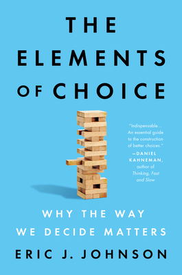 The Elements of Choice: Why the Way We Decide Matters Cover Image