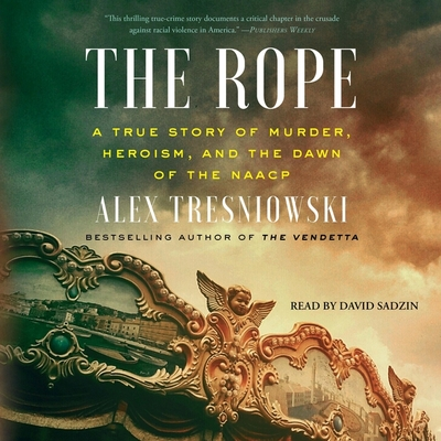 The Rope: A True Story of Murder, Heroism, and the Dawn of the NAACP Cover Image