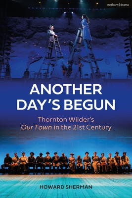 Another Day's Begun: Thornton Wilder's Our Town in the 21st Century Cover Image