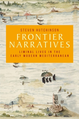 Frontier Narratives: Liminal Lives in the Early Modern Mediterranean Cover Image