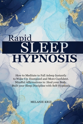 Rapid Sleep Hypnosis: How to Meditate to Fall Asleep Instantly to Wake Up Energized and More Confident. Mindful Affirmations to Heal your Bo Cover Image