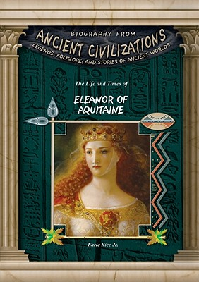Cover for The Life and Times of Eleanor of Aquitaine (Biography from Ancient Civilizations