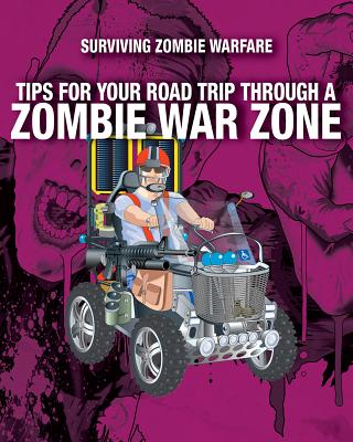 Tips for Your Road Trip Through a Zombie War Zone (Surviving Zombie Warfare) Cover Image