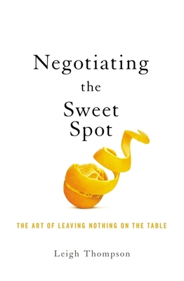 Negotiating the Sweet Spot: The Art of Leaving Nothing on the Table Cover Image