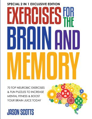 Exercises for the Brain and Memory: 70 Top Neurobic Exercises & FUN Puzzles to Increase Mental Fitness & Boost Your Brain Juice Today: (Special 2 In 1 Cover Image