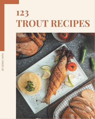 123 Trout Recipes: Best-ever Trout Cookbook for Beginners Cover Image