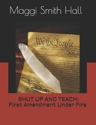 Shut Up and Teach: First Amendment Under Fire: