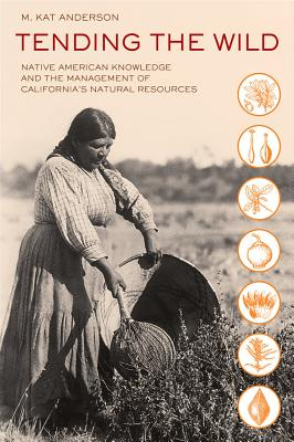 Tending the Wild: Native American Knowledge and the Management of California's Natural Resources Cover Image