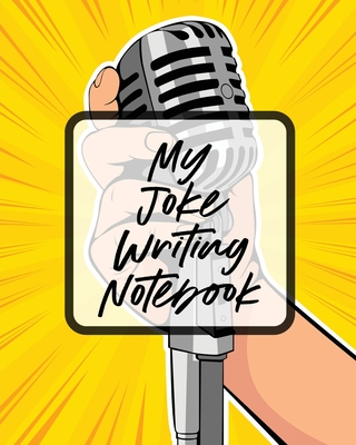 My Joke Writing Notebook: Creative Writing Stand Up Comedy Humor Entertainment Cover Image