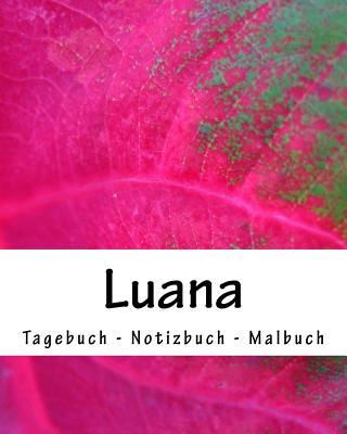 Luana - Tagebuch - Notizbuch - Malbuch: Namensbuch Vorname Luana Cover Image