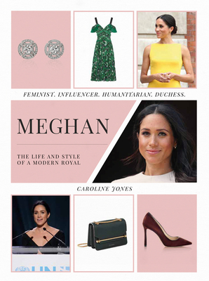 Meghan: The Life and Style of a Modern Royal: Feminist, Influencer, Humanitarian, Duchess Cover Image