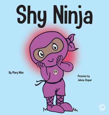 Shy Ninja: A Children's Book About Social Emotional Learning and Overcoming Social Anxiety Cover Image