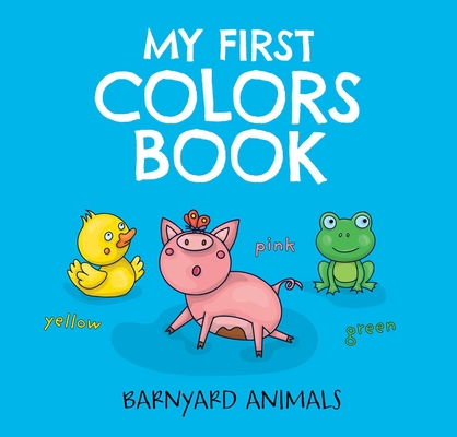 My First Colors Book: Barnyard Animals: Learn to Count with Barnyard Animals (Barnyard Basics #2) Cover Image