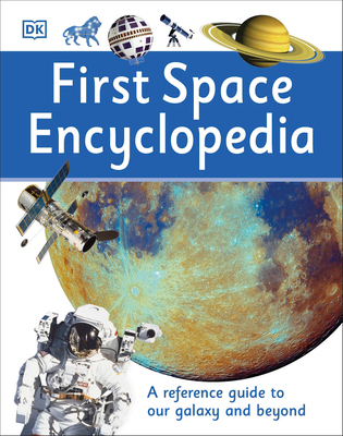 First Space Encyclopedia: A Reference Guide to Our Galaxy and Beyond (DK First Reference) Cover Image