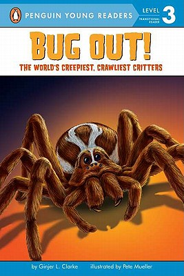 Bug Out!: The World's Creepiest, Crawliest Critters (Penguin Young Readers, Level 3) Cover Image