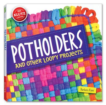Potholders: And Other Loopy Projects [With Cotton/Nylon Loops, Loom, Needle, Hook, Yarn] Cover Image