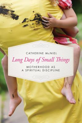 Long Days of Small Things: Motherhood as a Spiritual Discipline Cover Image