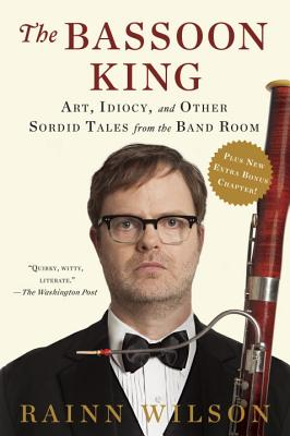 The Bassoon King: Art, Idiocy, and Other Sordid Tales from the Band Room Cover Image