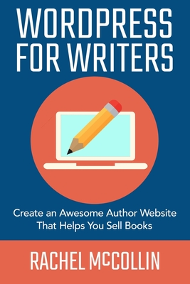 WordPress For Writers: Create an awesome author website that helps you sell books Cover Image
