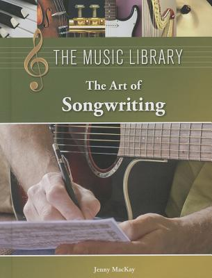 The Art of Songwriting (Music Library (Lucent)) Cover Image