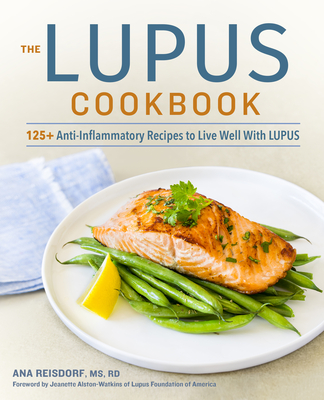 The Lupus Cookbook: 125+ Anti-Inflammatory Recipes to Live Well with Lupus Cover Image