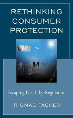 Rethinking Consumer Protection: Escaping Death by Regulation Cover Image