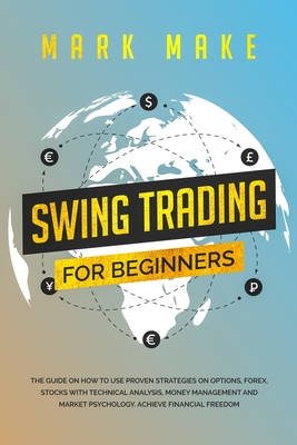 Swing Trading for Beginners: The guide on how to use proven strategies on options, forex, stocks with technical analysis, money management and mark Cover Image