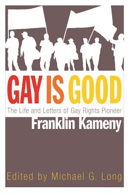 Gay Is Good: The Life and Letters of Gay Rights Pioneer Franklin Kameny Cover Image