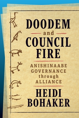 Doodem and Council Fire: Anishinaabe Governance Through Alliance (Osgoode Society for Canadian Legal History) Cover Image