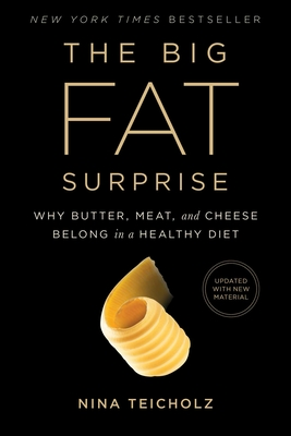 The Big Fat Surprise: Why Butter, Meat and Cheese Belong in a Healthy Diet Cover Image