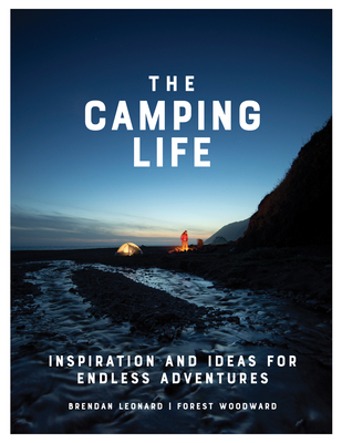 The Camping Life: Inspiration and Ideas for Endless Adventures Cover Image