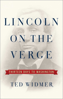 Lincoln on the Verge: Thirteen Days to Washington Cover Image