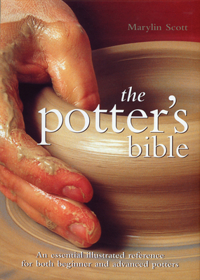 The Potter's Bible: An Essential Illustrated Reference for both Beginner and Advanced Potters (Artist/Craft Bible Series #1) Cover Image