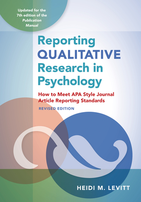 Reporting Qualitative Research in Psychology: How to Meet APA Style Journal Article Reporting Standards, Revised Edition, 2020 Copyright Cover Image