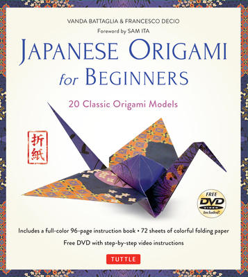Japanese Origami for Beginners Kit: 20 Classic Origami Models: Kit with 96-Page Origami Book, 72 High-Quality Origami Papers and Instructional DVD: Gr Cover Image