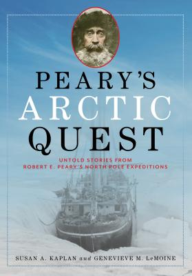 Peary's Arctic Quest: Untold Stories from Robert E. Peary's North Pole Expeditions Cover Image
