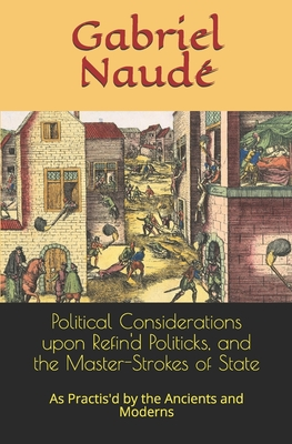 Political Considerations upon Refin'd Politicks, and the Master-Strokes of State: As Practis'd by the Ancients and Moderns Cover Image