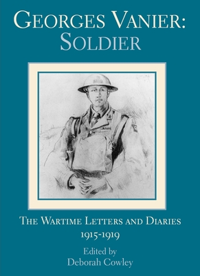 Georges Vanier: Soldier: The Wartime Letters and Diaries, 1915-1919 Cover Image
