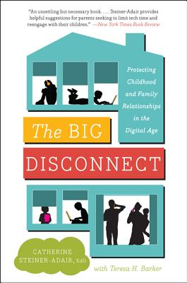 The Big Disconnect: Protecting Childhood and Family Relationships in the Digital Age Cover Image